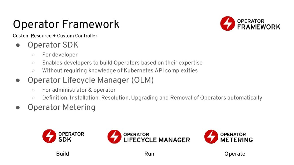 Operator Framework ● Operator SDK ○ For develop...