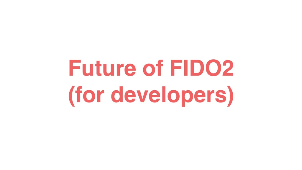 Future of FIDO2 (for developers)