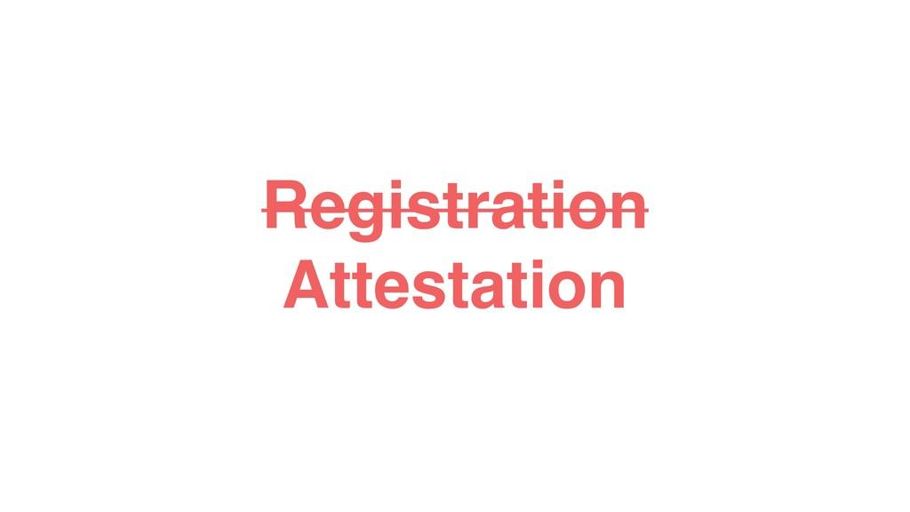 Registration Attestation