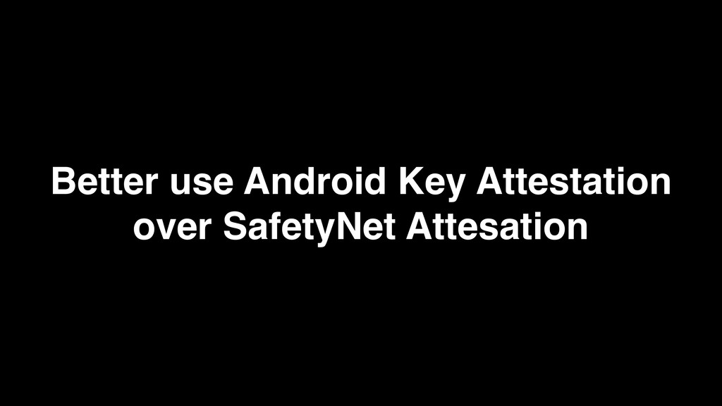 Better use Android Key Attestation over SafetyN...