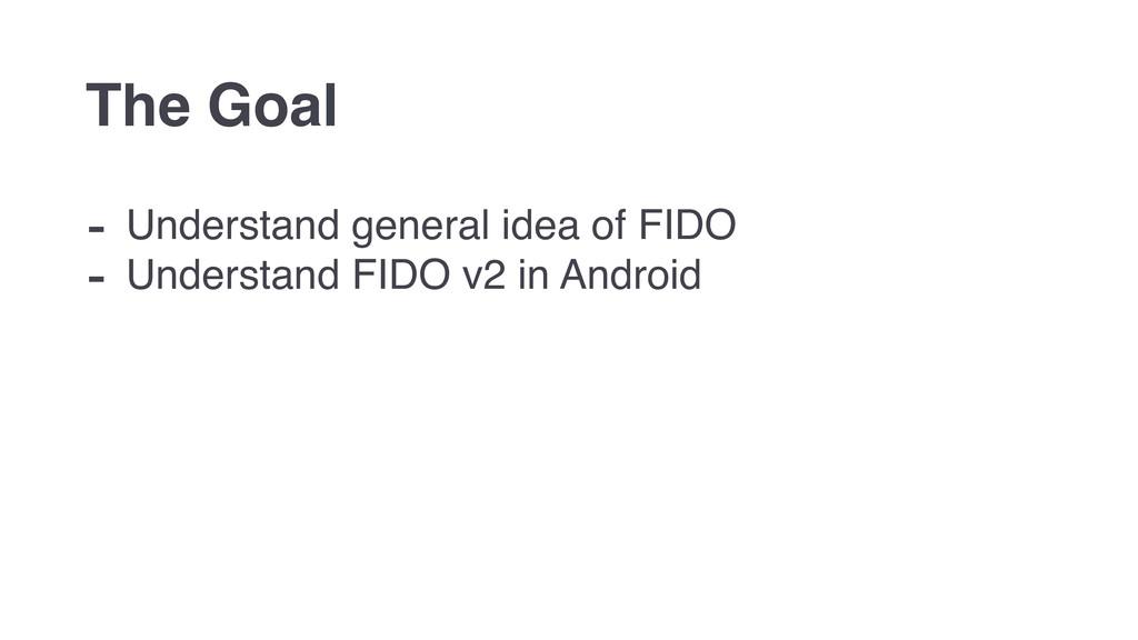 - Understand general idea of FIDO - Understand ...