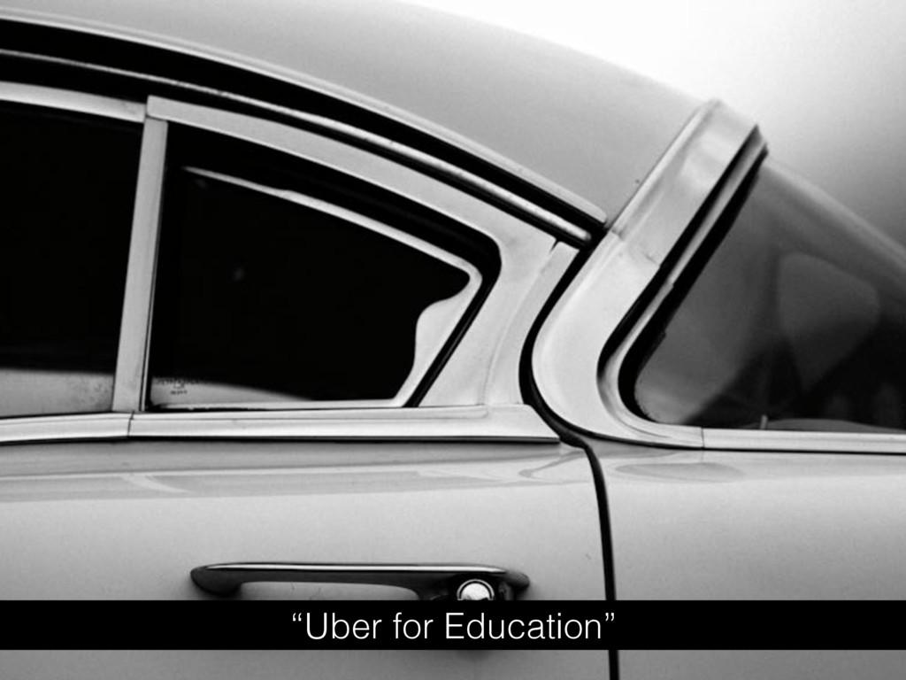 """""""Uber for Education"""""""