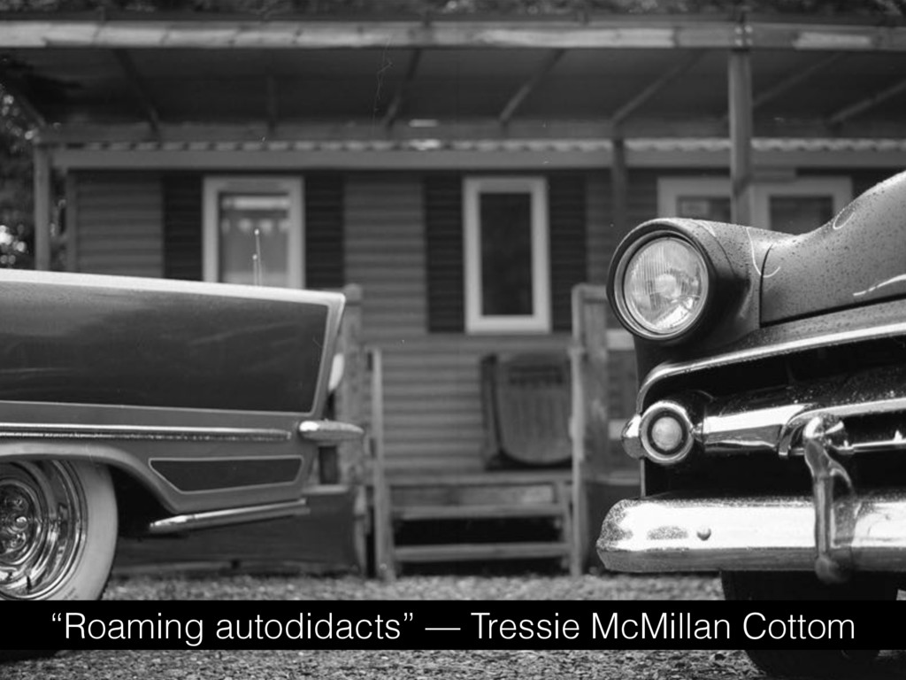 """Roaming autodidacts"" — Tressie McMillan Cottom"