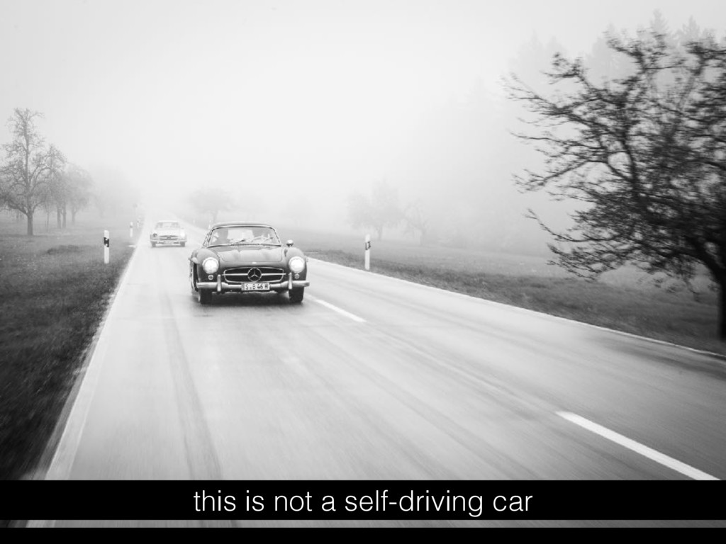 this is not a self-driving car