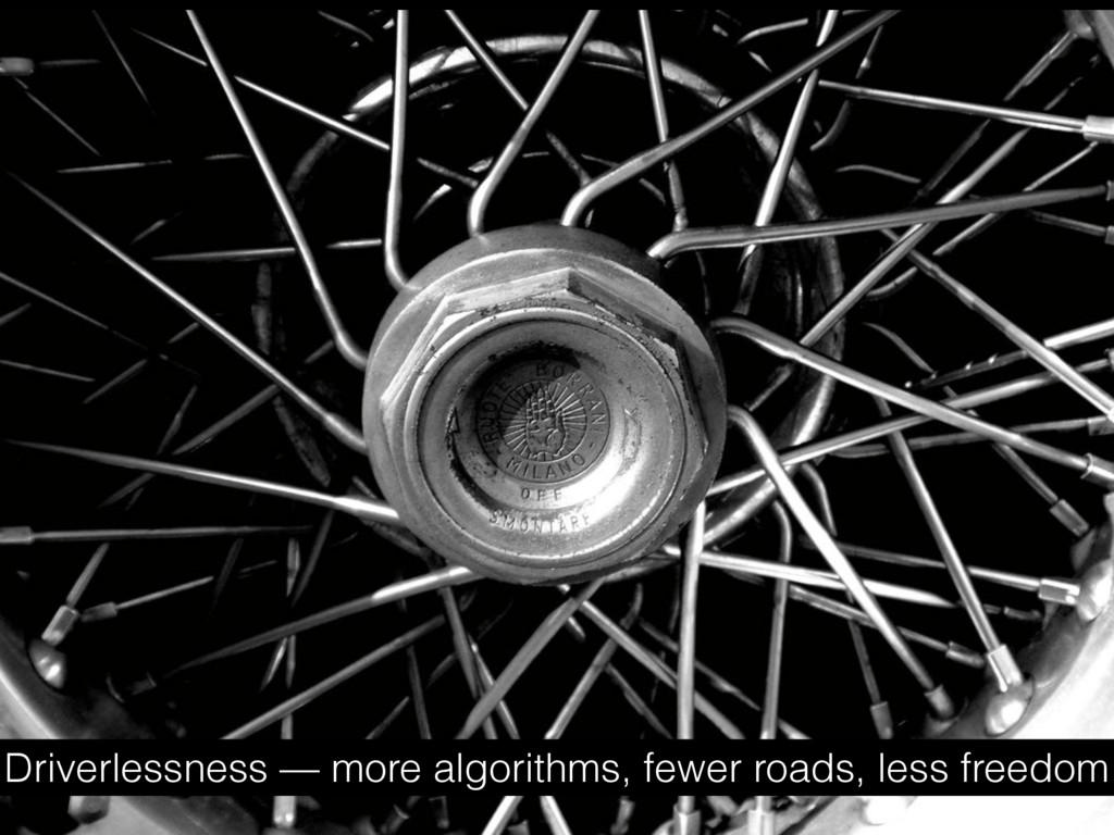 Driverlessness — more algorithms, fewer roads, ...