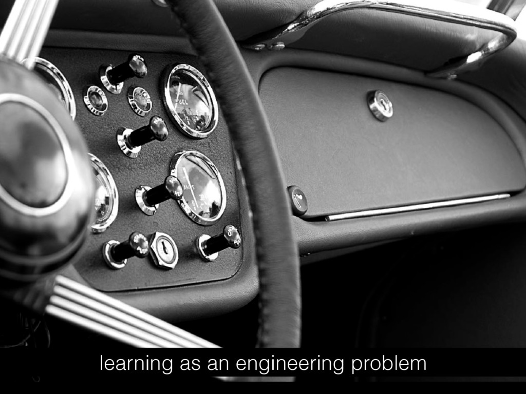 learning as an engineering problem