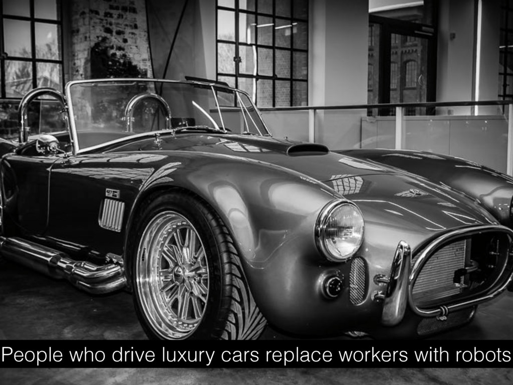 People who drive luxury cars replace workers wi...