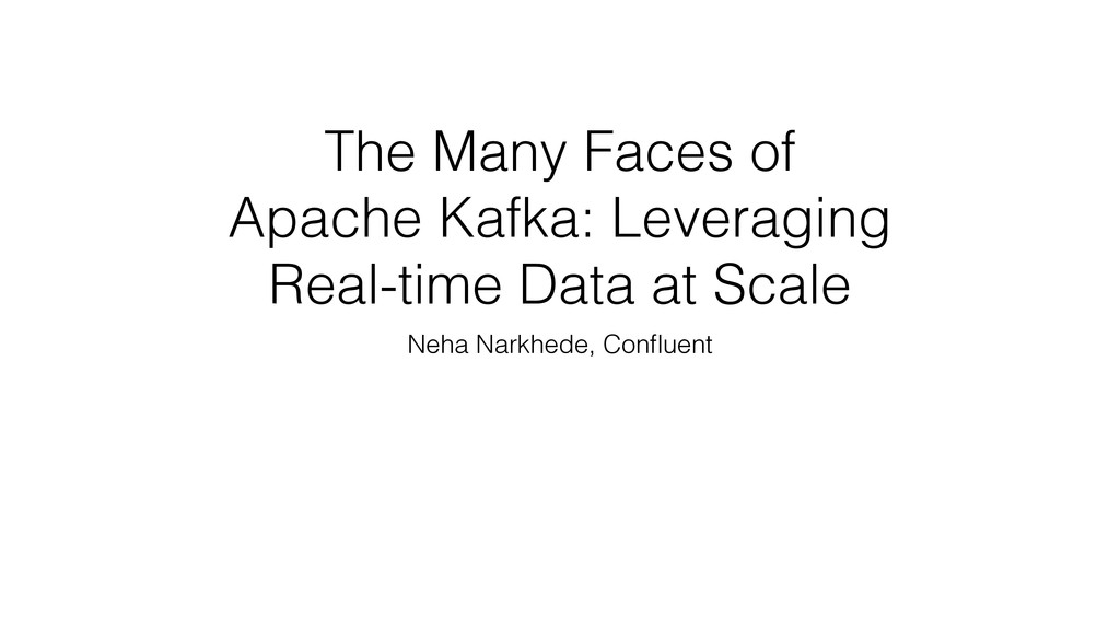 The Many Faces of Apache Kafka: Leveraging Real...