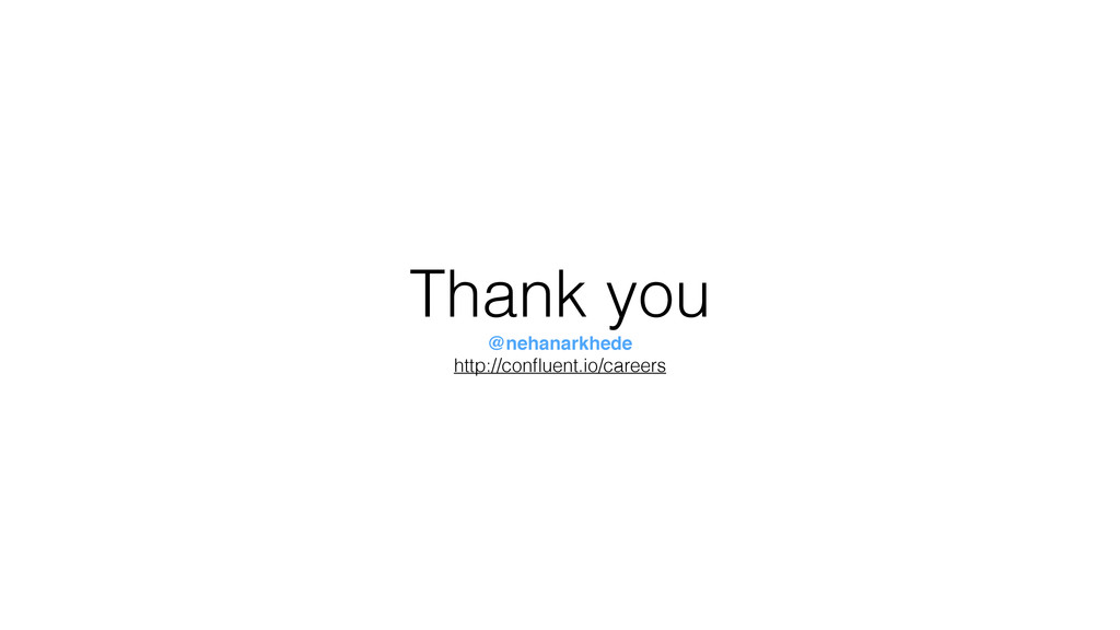 Thank you @nehanarkhede http://confluent.io/care...