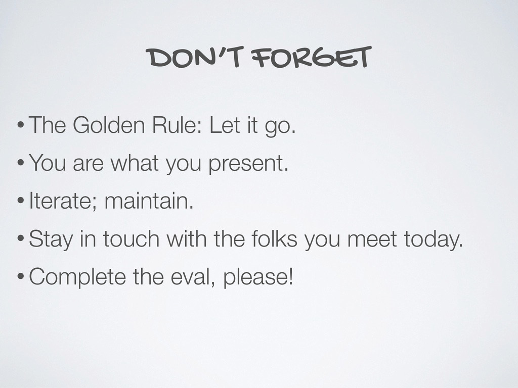 DON'T FORGET • The Golden Rule: Let it go. • Yo...