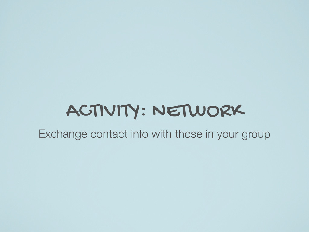 ACTIVITY: NETWORK Exchange contact info with th...