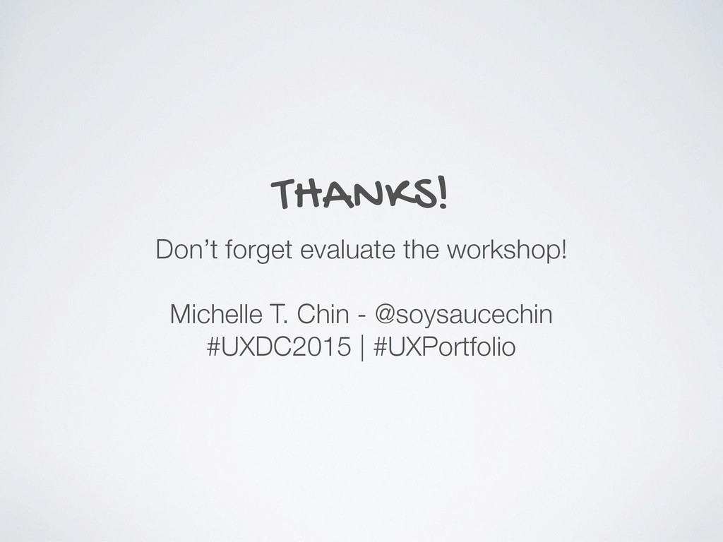 THANKS! Don't forget evaluate the workshop! Mic...