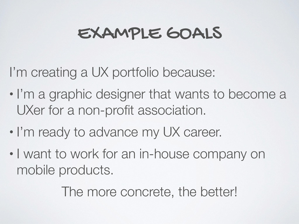 EXAMPLE GOALS I'm creating a UX portfolio becau...
