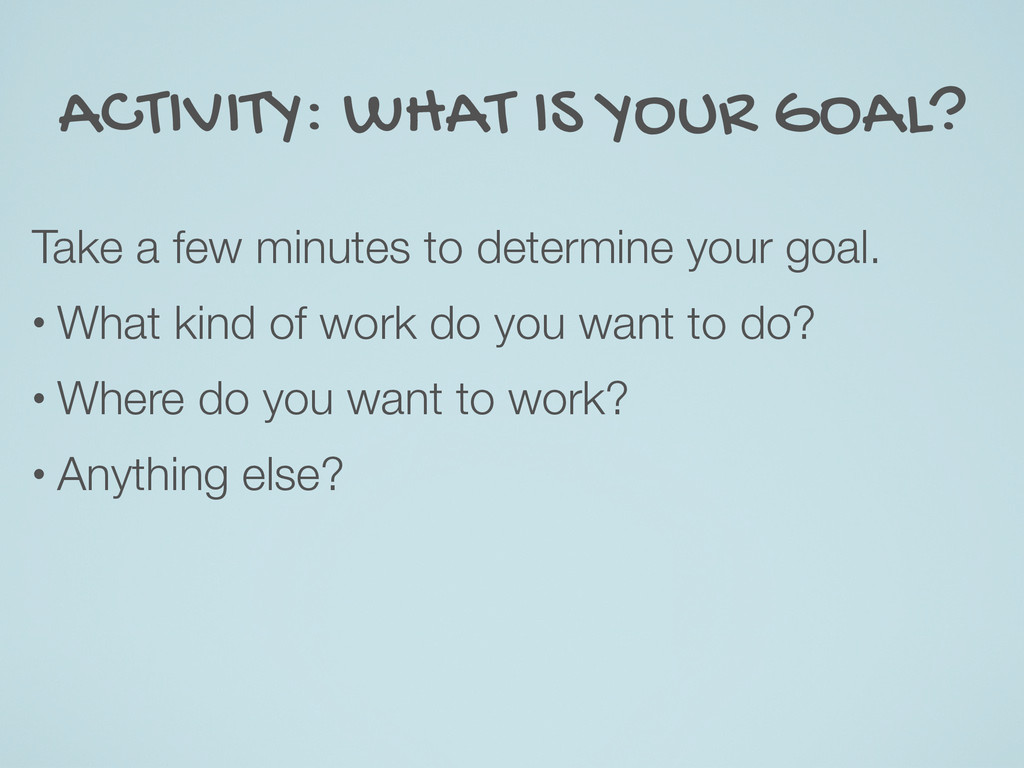 ACTIVITY: WHAT IS YOUR GOAL? Take a few minutes...