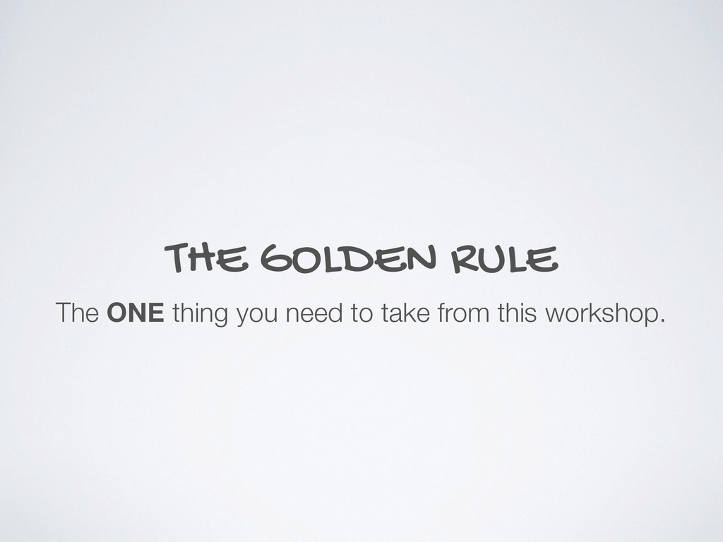 THE GOLDEN RULE The ONE thing you need to take ...