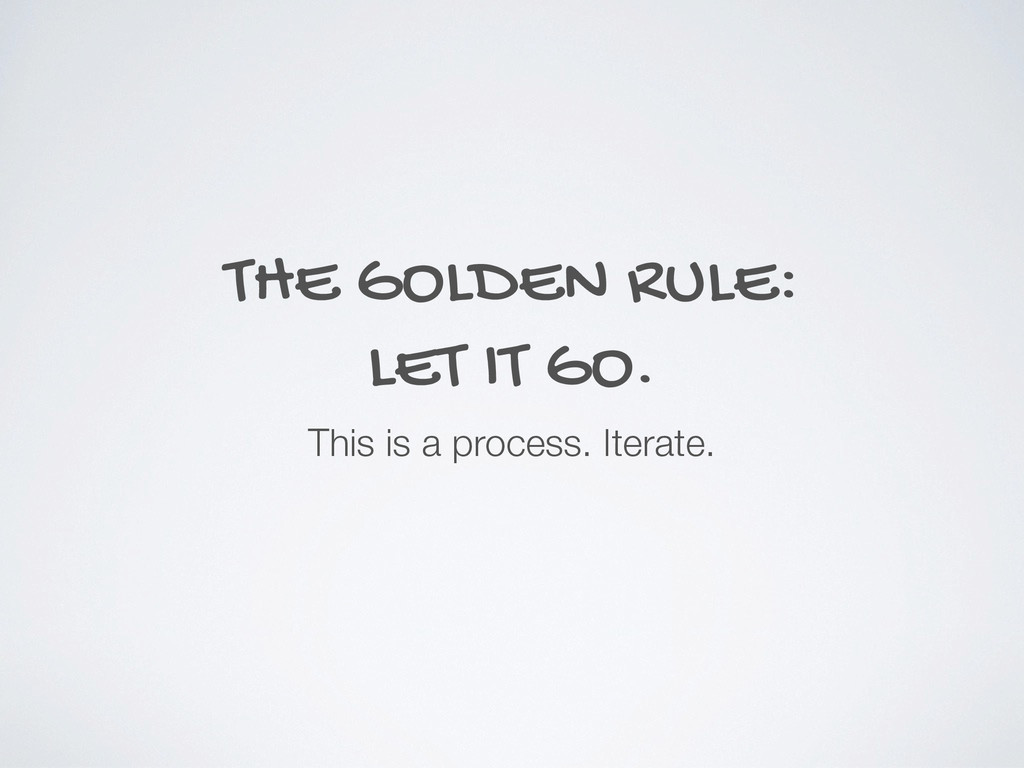 THE GOLDEN RULE: LET IT GO. This is a process. ...