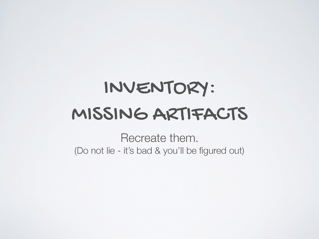 INVENTORY: MISSING ARTIFACTS Recreate them. (Do...
