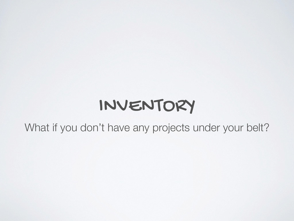 INVENTORY What if you don't have any projects u...
