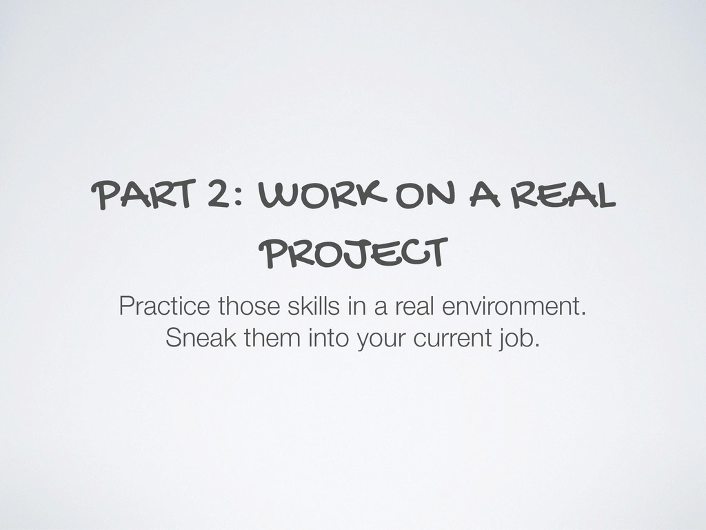 PART 2: WORK ON A REAL PROJECT Practice those s...