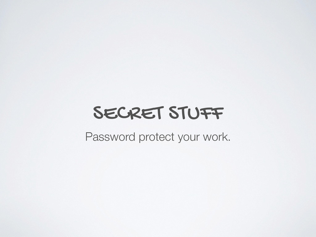 SECRET STUFF Password protect your work.