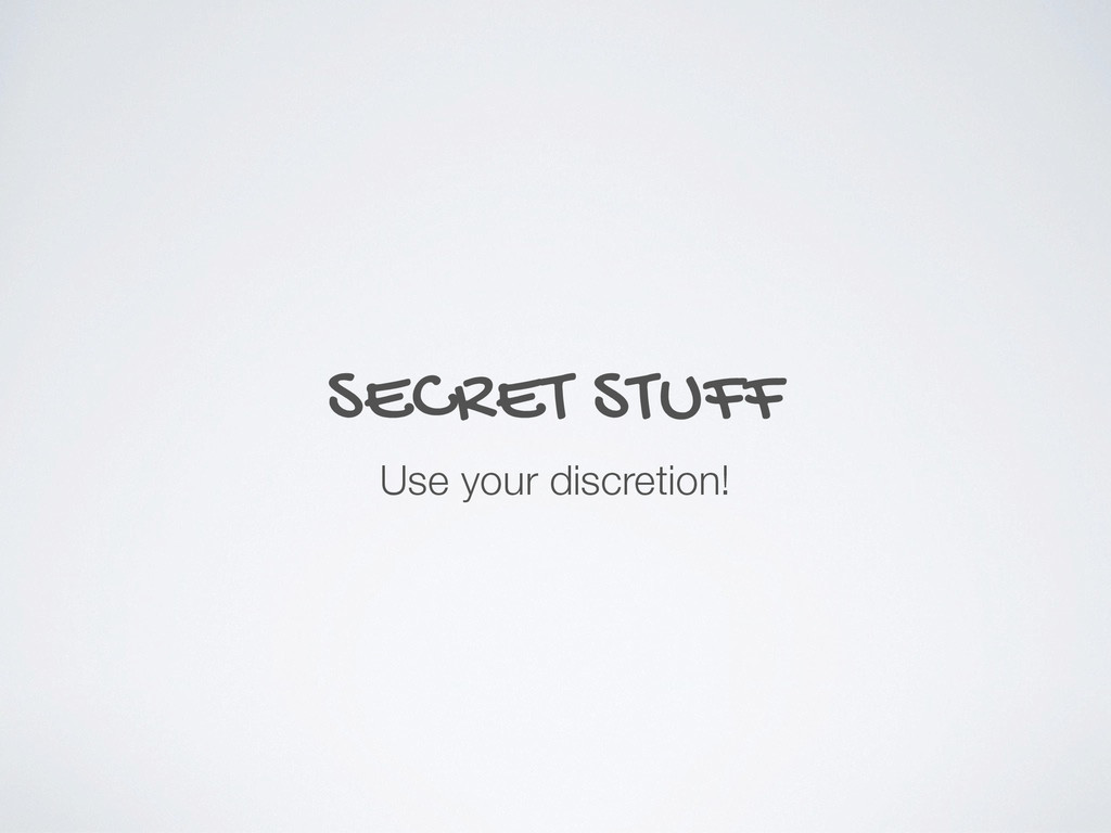 SECRET STUFF Use your discretion!