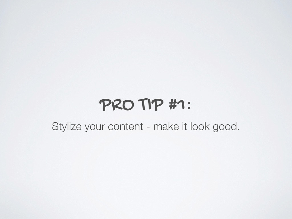 PRO TIP #1: Stylize your content - make it look...