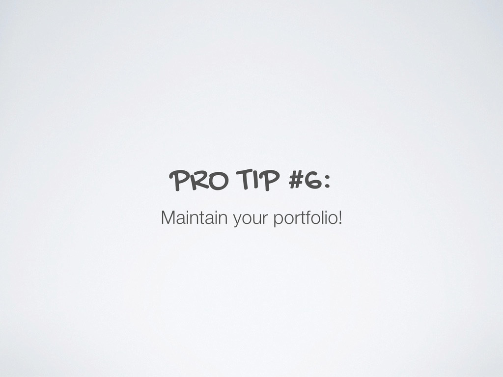 PRO TIP #6: Maintain your portfolio!