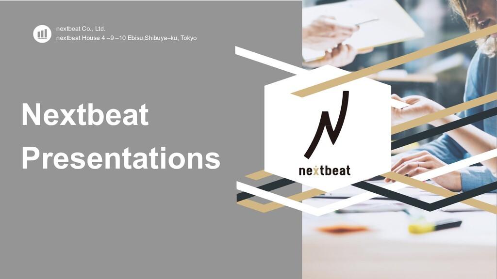 nextbeat Co., Ltd. nextbeat House 4 –9 –10 Ebis...