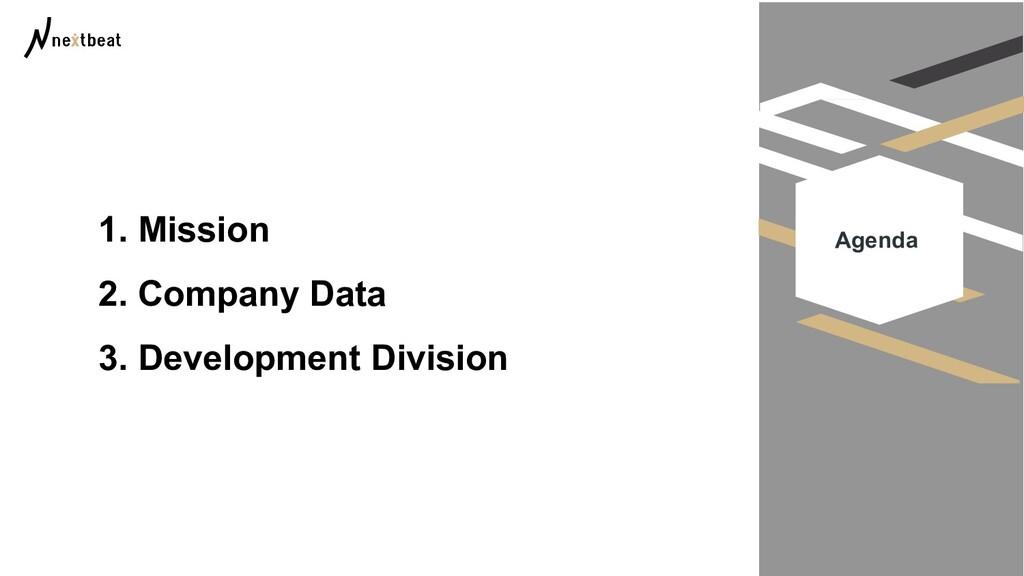 Agenda 1. Mission 2. Company Data 3. Developmen...