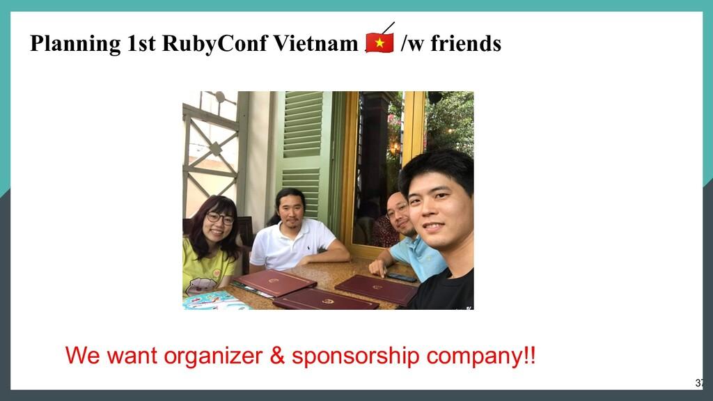 37 Planning 1st RubyConf Vietnam  /w friends We...