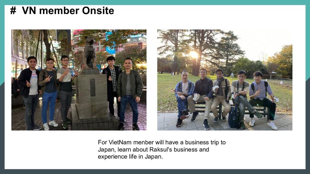 # VN member Onsite For VietNam menber will have...
