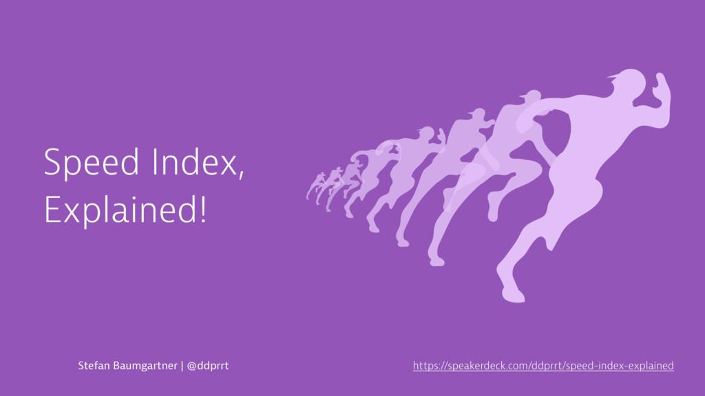 Speed Index, Explained! Stefan Baumgartner | @d...