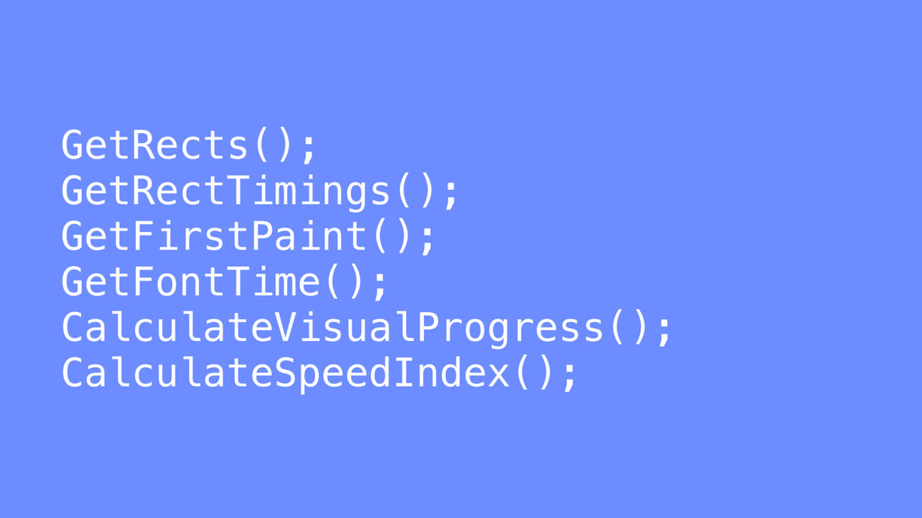 GetRects(); GetRectTimings(); GetFirstPaint(); ...