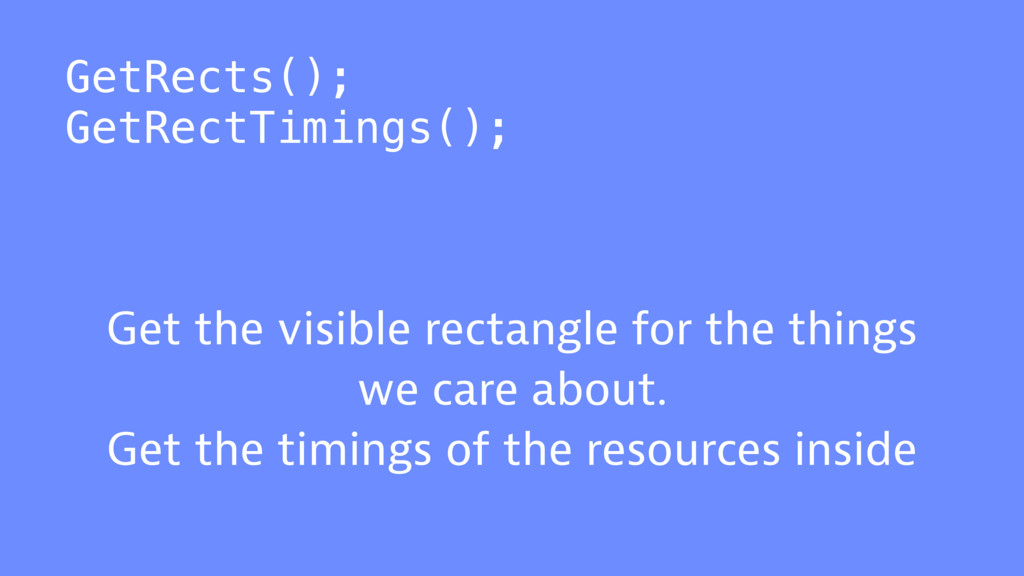 GetRects(); GetRectTimings(); Get the visible r...