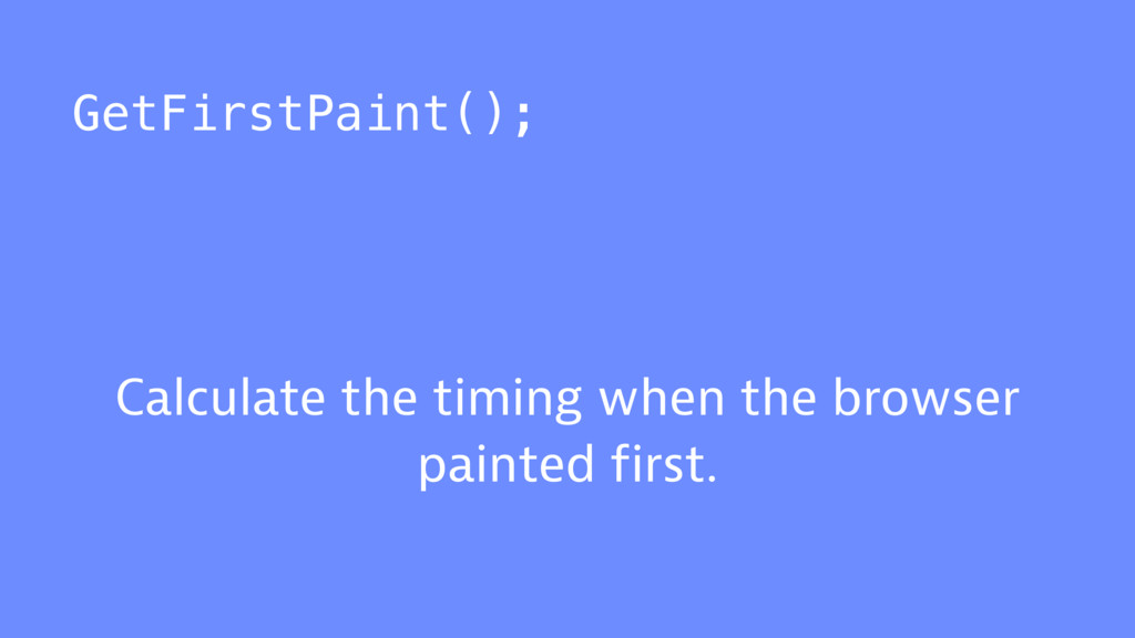 GetFirstPaint(); Calculate the timing when the ...