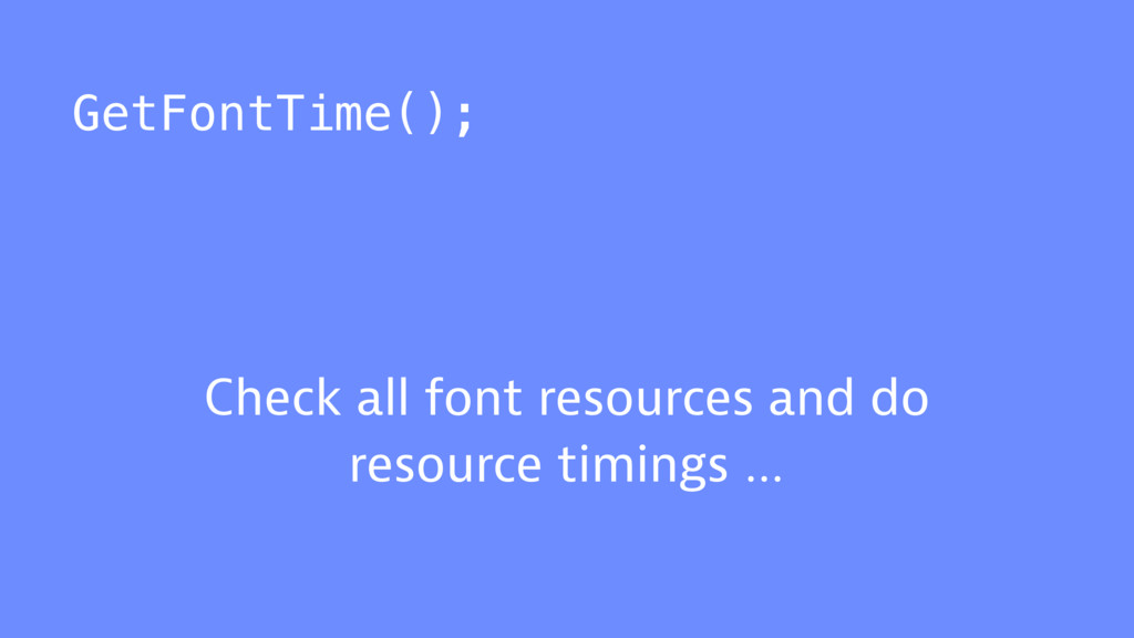 GetFontTime(); Check all font resources and do ...