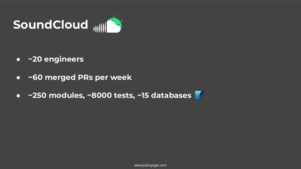 SoundCloud www.juliozynger.com ● ~20 engineers ...