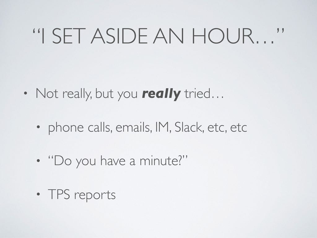 """""""I SET ASIDE AN HOUR…"""" • Not really, but you re..."""