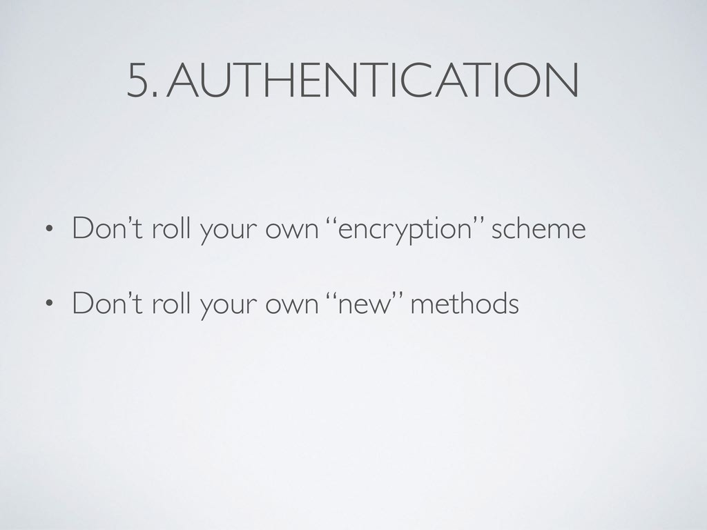 """5. AUTHENTICATION • Don't roll your own """"encryp..."""