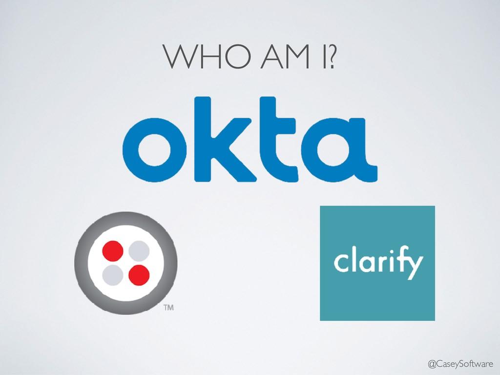 WHO AM I? @CaseySoftware