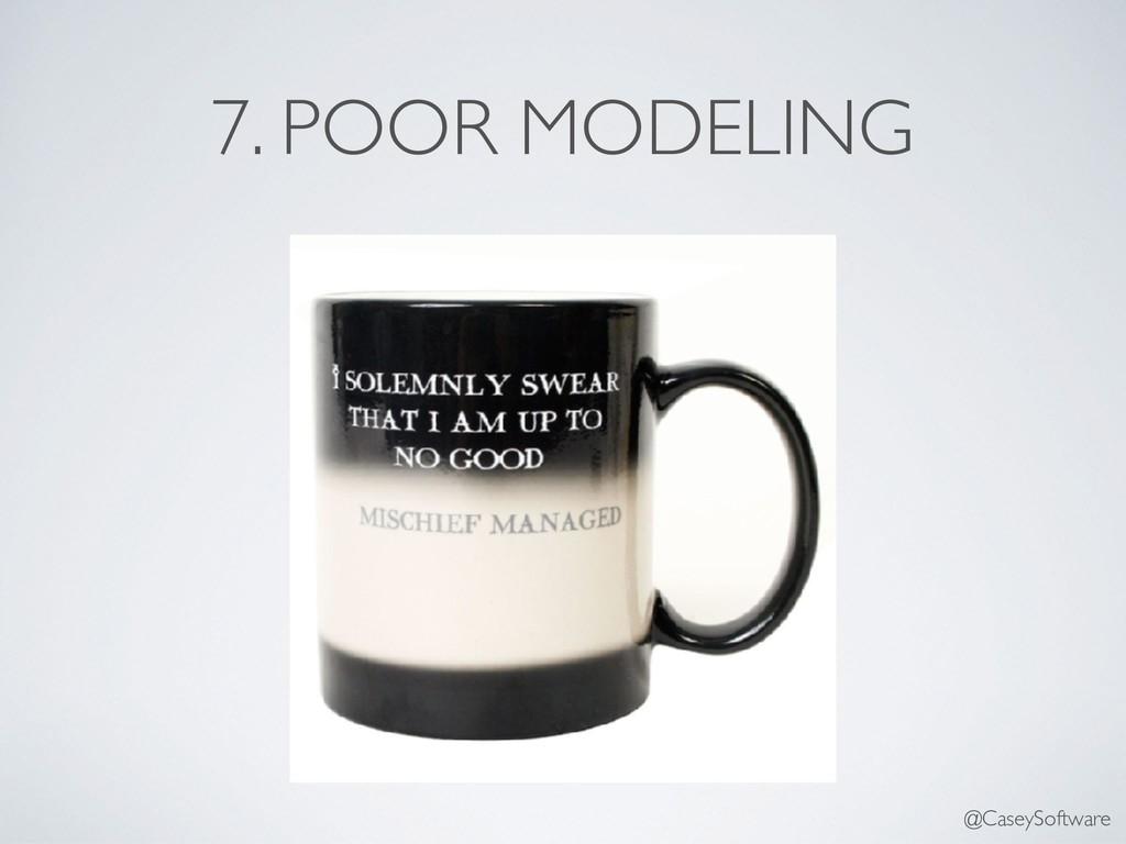 7. POOR MODELING @CaseySoftware