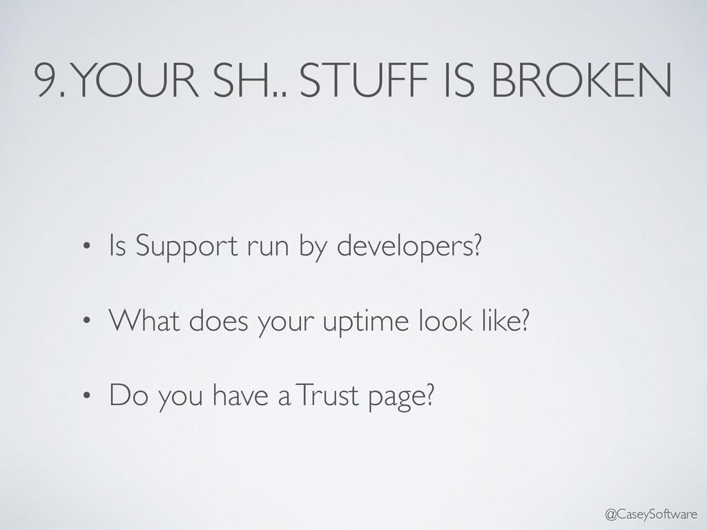 9. YOUR SH.. STUFF IS BROKEN • Is Support run b...