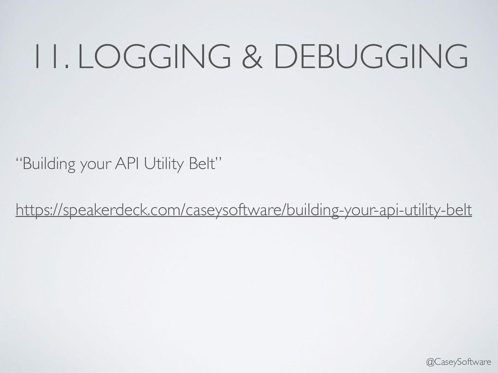 """11. LOGGING & DEBUGGING """"Building your API Util..."""
