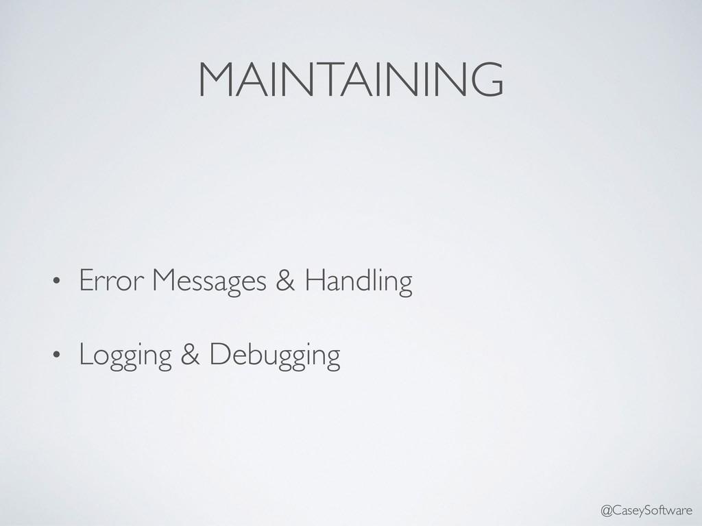 MAINTAINING • Error Messages & Handling • Loggi...
