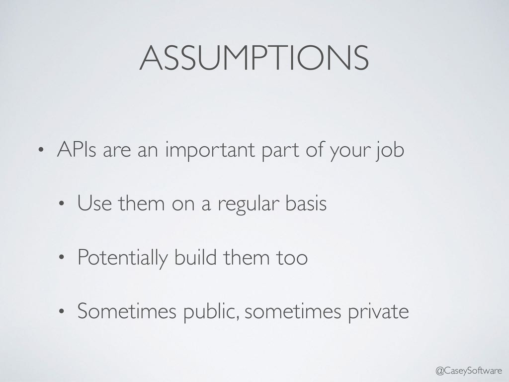 ASSUMPTIONS • APIs are an important part of you...