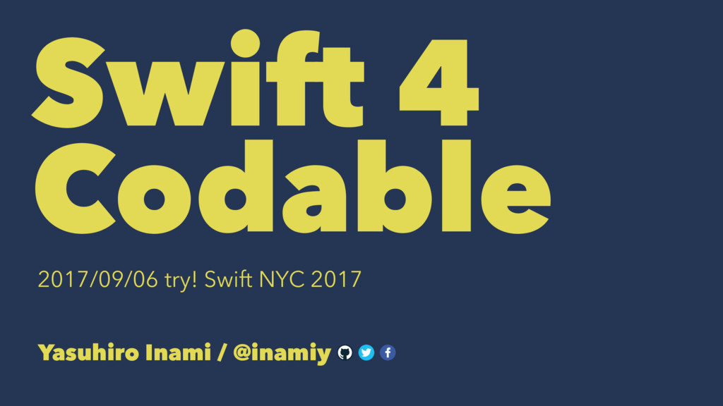 Swift 4 Codable 2017/09/06 try! Swift NYC 2017 ...