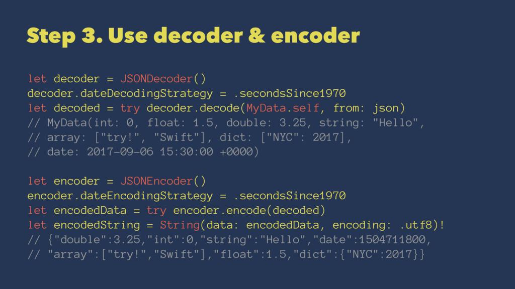 Step 3. Use decoder & encoder let decoder = JSO...