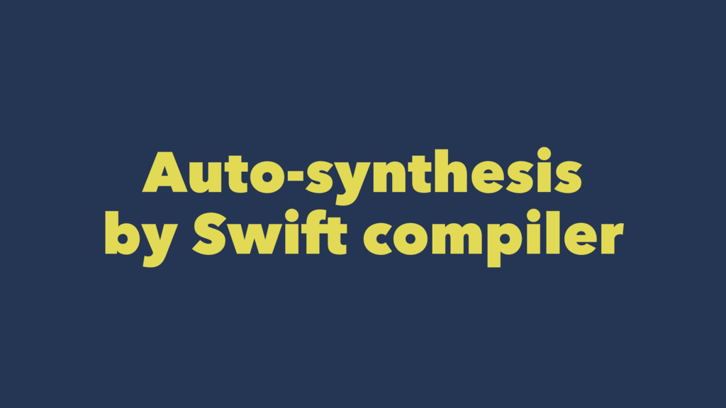 Auto-synthesis by Swift compiler
