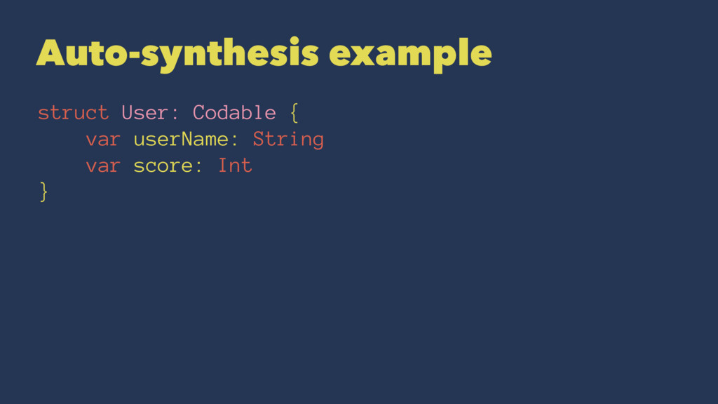 Auto-synthesis example struct User: Codable { v...