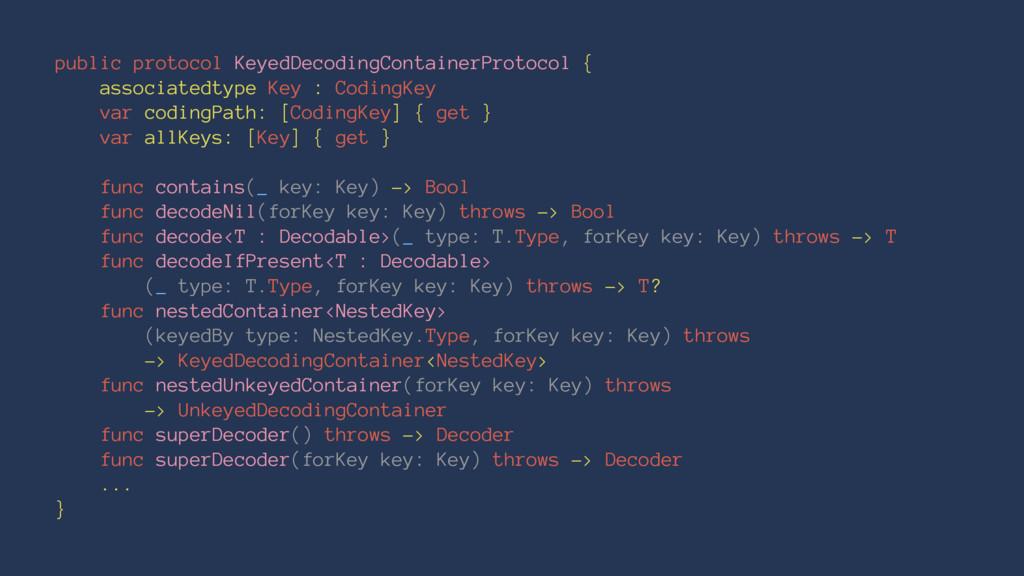 public protocol KeyedDecodingContainerProtocol ...